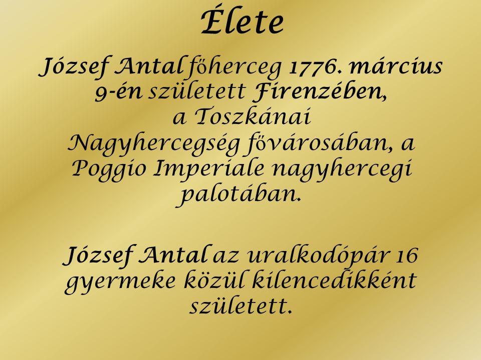 Élete József Antal f ő herceg 1776. március 9-én született Firenzében, a Toszkánai Nagyhercegség f ő városában, a Poggio Imperiale nagyhercegi palotáb