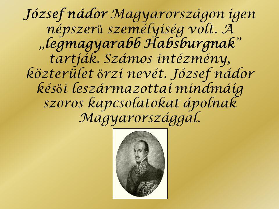 """József nádor Magyarországon igen népszer ű személyiség volt. A """"legmagyarabb Habsburgnak"""" tartják. Számos intézmény, közterület ő rzi nevét. József ná"""