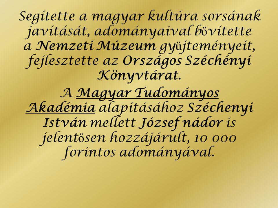 Segítette a magyar kultúra sorsának javítását, adományaival b ő vítette a Nemzeti Múzeum gy ű jteményeit, fejlesztette az Országos Széchényi Könyvtárat.