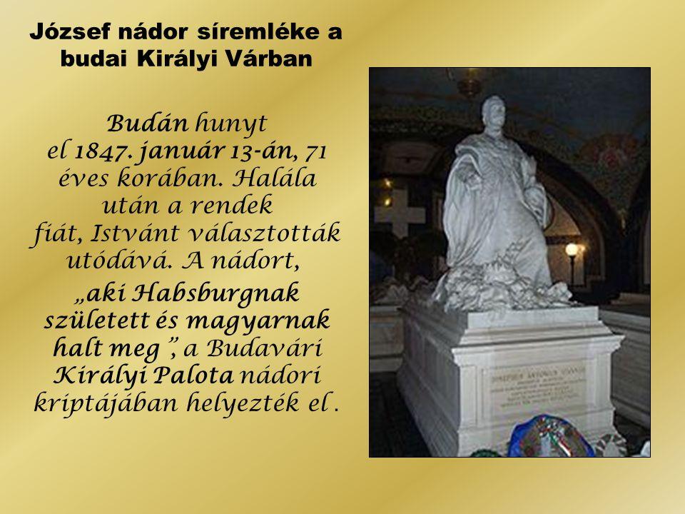 József nádor síremléke a budai Királyi Várban Budán hunyt el 1847. január 13-án, 71 éves korában. Halála után a rendek fiát, Istvánt választották utód