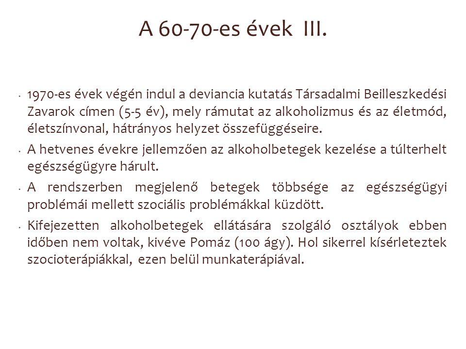 A 60-70-es évek III. 1970-es évek végén indul a deviancia kutatás Társadalmi Beilleszkedési Zavarok címen (5-5 év), mely rámutat az alkoholizmus és az
