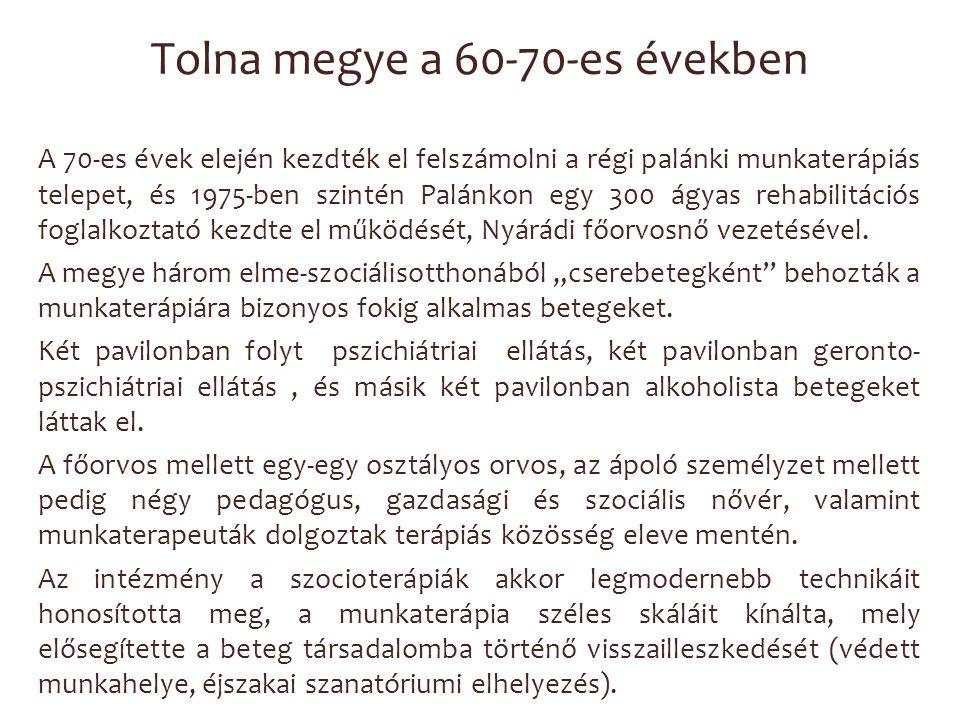 Tolna megye a 60-70-es években A 70-es évek elején kezdték el felszámolni a régi palánki munkaterápiás telepet, és 1975-ben szintén Palánkon egy 300 á