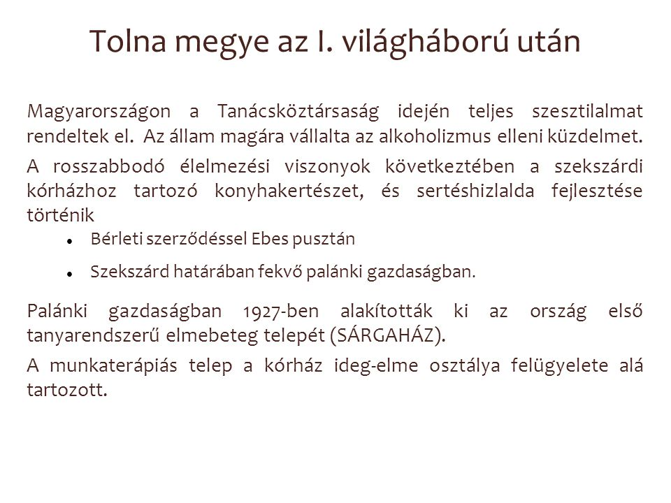 Tolna megye az I. világháború után Magyarországon a Tanácsköztársaság idején teljes szesztilalmat rendeltek el. Az állam magára vállalta az alkoholizm