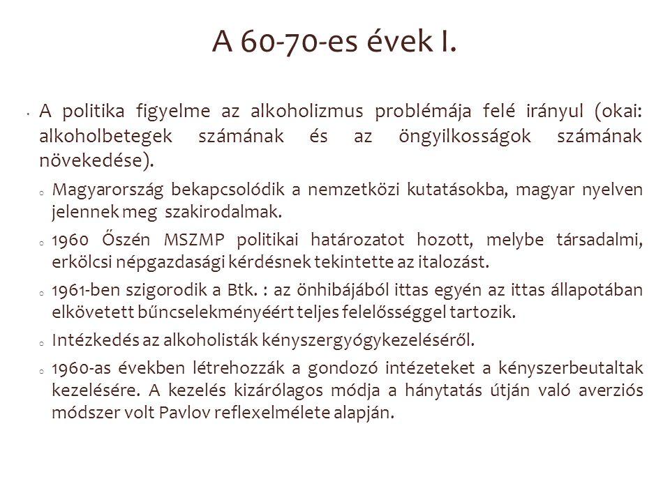 A 60-70-es évek I. A politika figyelme az alkoholizmus problémája felé irányul (okai: alkoholbetegek számának és az öngyilkosságok számának növekedése