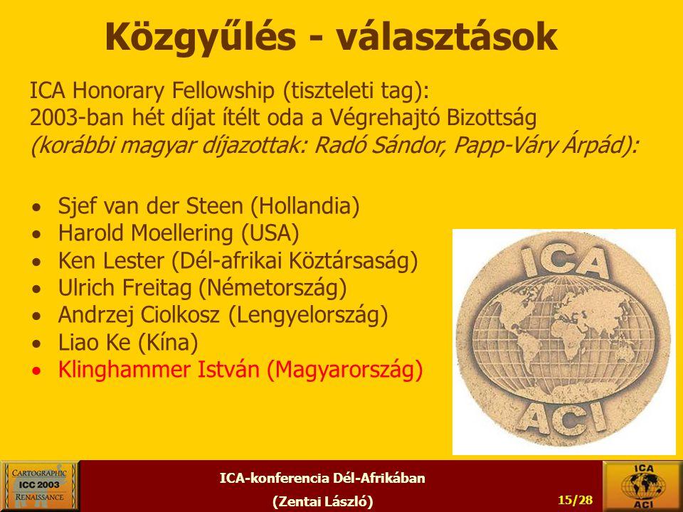 ICA-konferencia Dél-Afrikában (Zentai László) 15/28 Közgyűlés - választások ICA Honorary Fellowship (tiszteleti tag): 2003-ban hét díjat ítélt oda a Végrehajtó Bizottság (korábbi magyar díjazottak: Radó Sándor, Papp-Váry Árpád):  Sjef van der Steen (Hollandia)  Harold Moellering (USA)  Ken Lester (Dél-afrikai Köztársaság)  Ulrich Freitag (Németország)  Andrzej Ciolkosz (Lengyelország)  Liao Ke (Kína)  Klinghammer István (Magyarország)