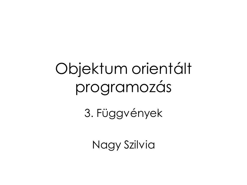 Objektum orientált programozás 3. Függvények Nagy Szilvia