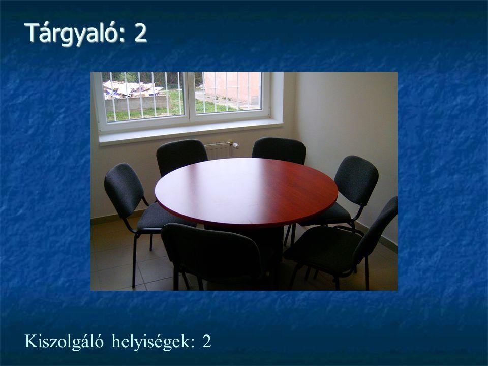 Tárgyaló: 2 Kiszolgáló helyiségek: 2