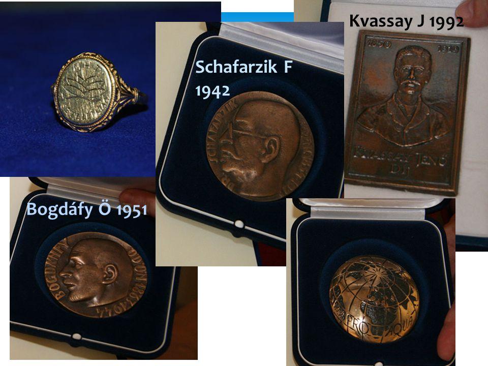 Kitüntetések Kvassay J 1992 Schafarzik F 1942 Bogdáfy Ö 1951