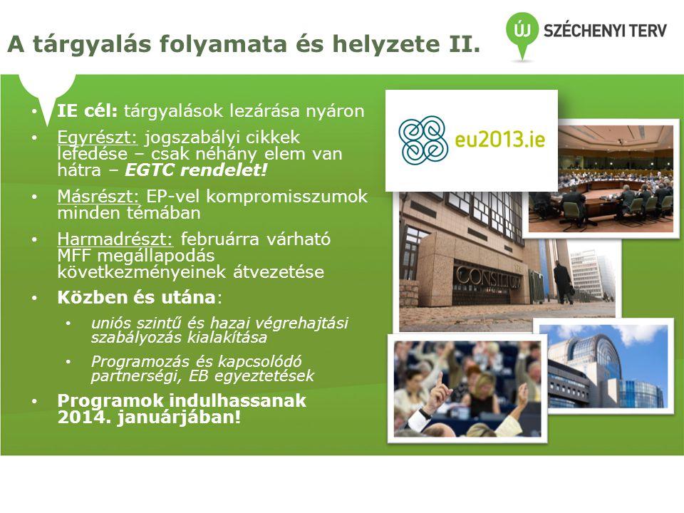 IE cél: tárgyalások lezárása nyáron Egyrészt: jogszabályi cikkek lefedése – csak néhány elem van hátra – EGTC rendelet! Másrészt: EP-vel kompromisszum