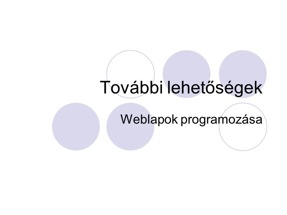 További lehetőségek Weblapok programozása