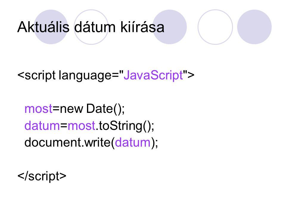 Aktuális dátum kiírása most=new Date(); datum=most.toString(); document.write(datum);