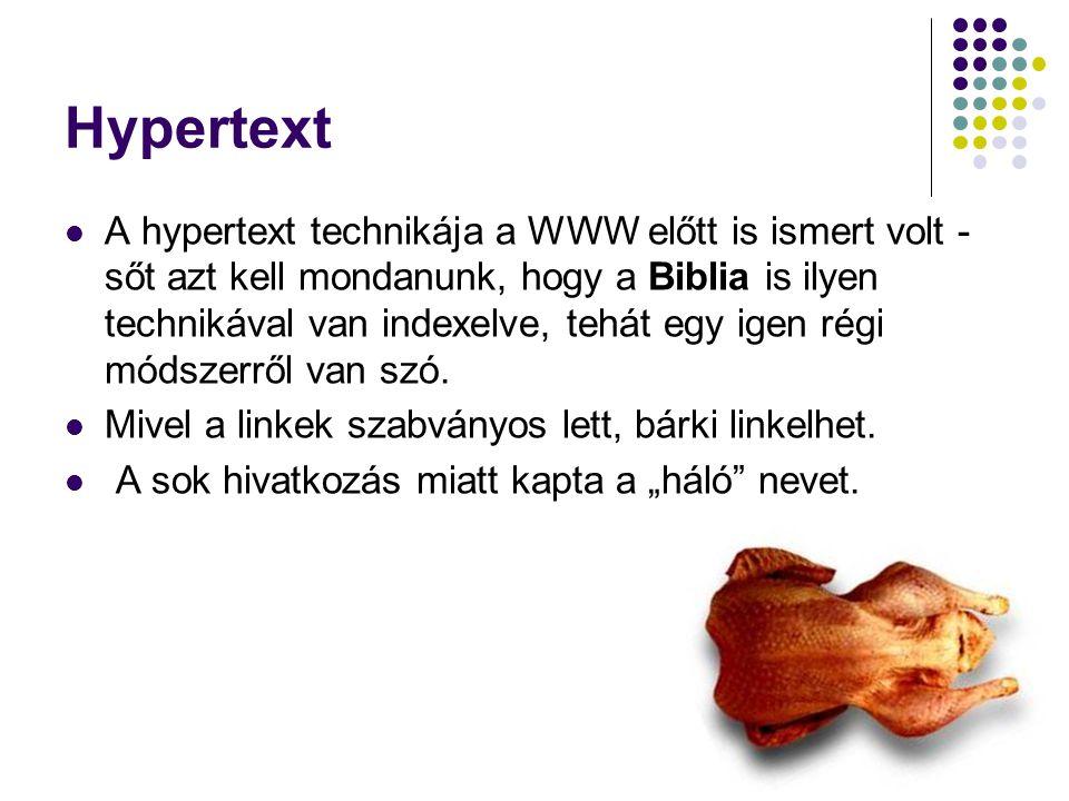 Hypertext A hypertext technikája a WWW előtt is ismert volt - sőt azt kell mondanunk, hogy a Biblia is ilyen technikával van indexelve, tehát egy igen