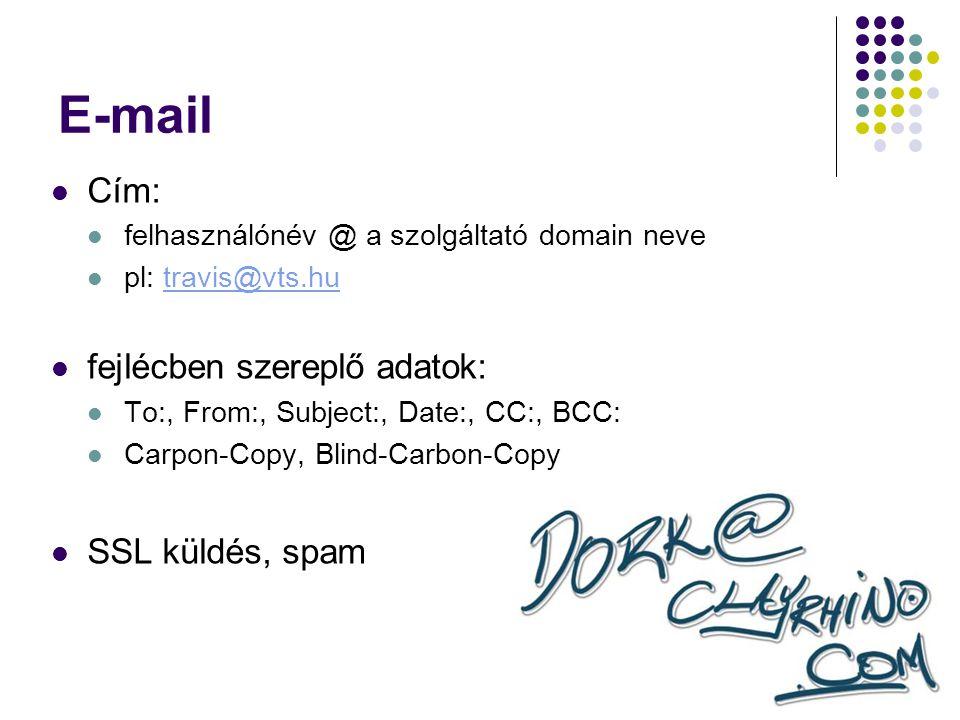 E-mail Cím: felhasználónév @ a szolgáltató domain neve pl: travis@vts.hutravis@vts.hu fejlécben szereplő adatok: To:, From:, Subject:, Date:, CC:, BCC