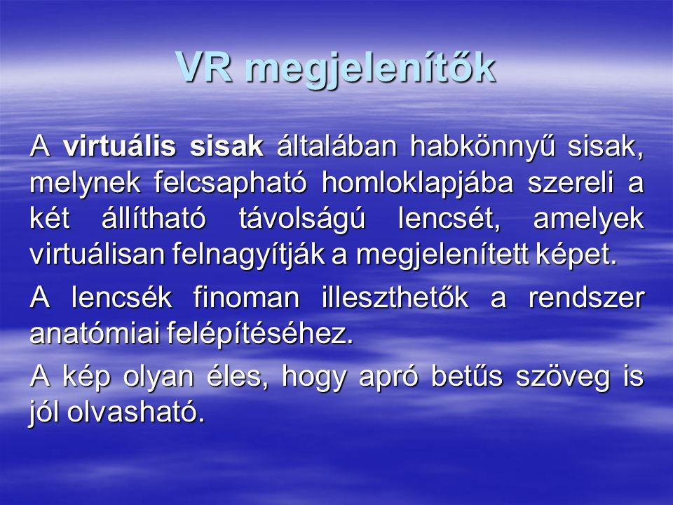 VR megjelenítők A virtuális sisak általában habkönnyű sisak, melynek felcsapható homloklapjába szereli a két állítható távolságú lencsét, amelyek virtuálisan felnagyítják a megjelenített képet.