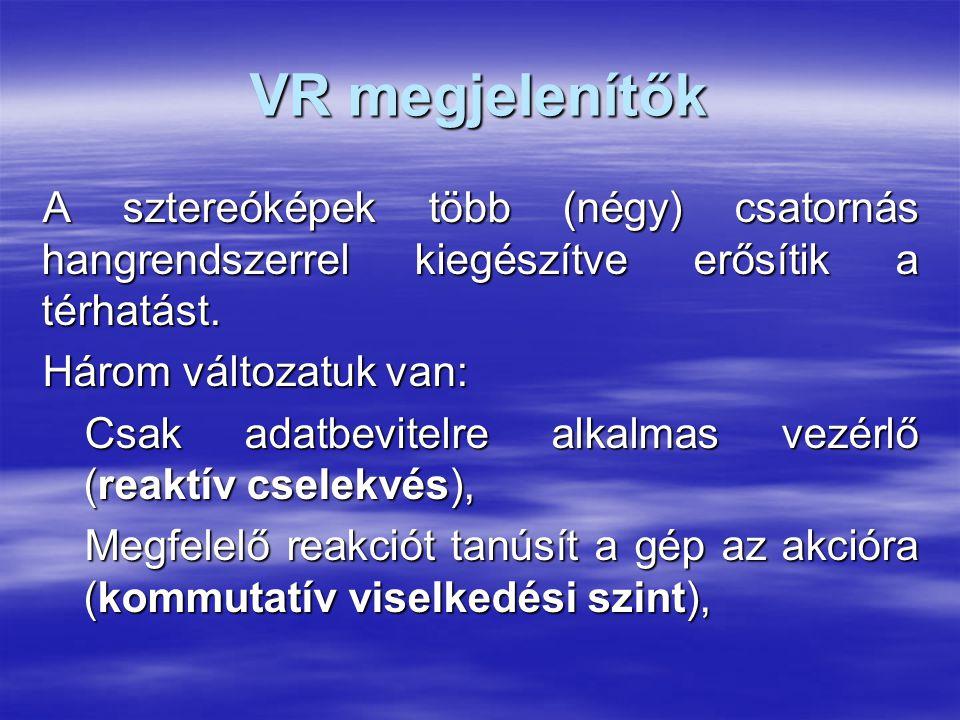 VR megjelenítők A sztereóképek több (négy) csatornás hangrendszerrel kiegészítve erősítik a térhatást.