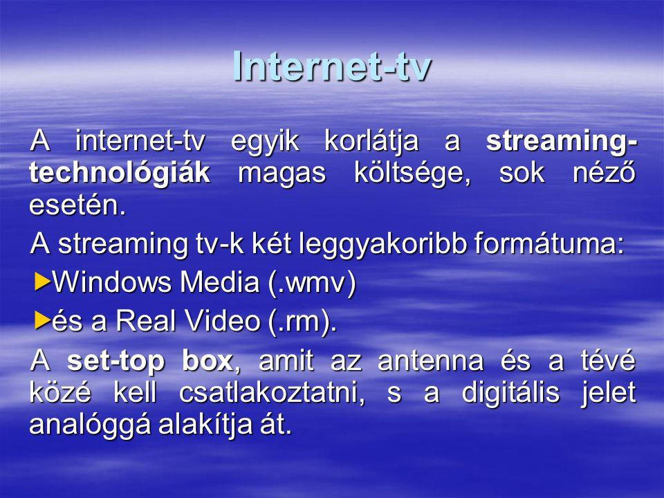 Internet-tv A internet-tv egyik korlátja a streaming- technológiák magas költsége, sok néző esetén. A streaming tv-k két leggyakoribb formátuma:  Win