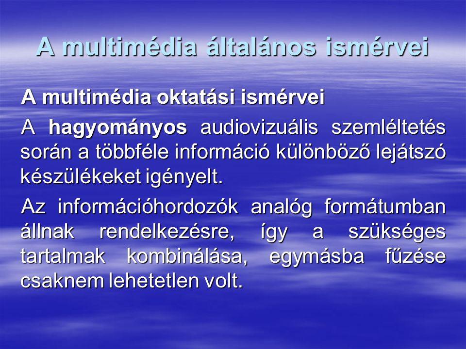 A multimédia általános ismérvei A multimédia oktatási ismérvei A hagyományos audiovizuális szemléltetés során a többféle információ különböző lejátszó készülékeket igényelt.