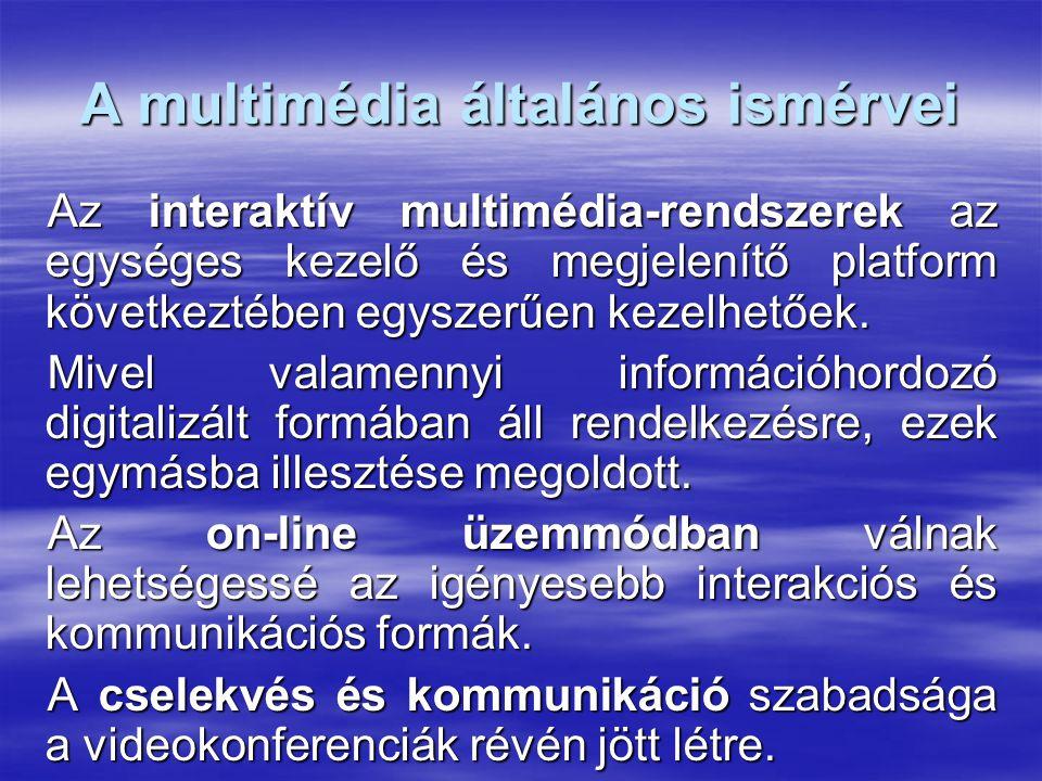 A multimédia általános ismérvei Az interaktív multimédia-rendszerek az egységes kezelő és megjelenítő platform következtében egyszerűen kezelhetőek.