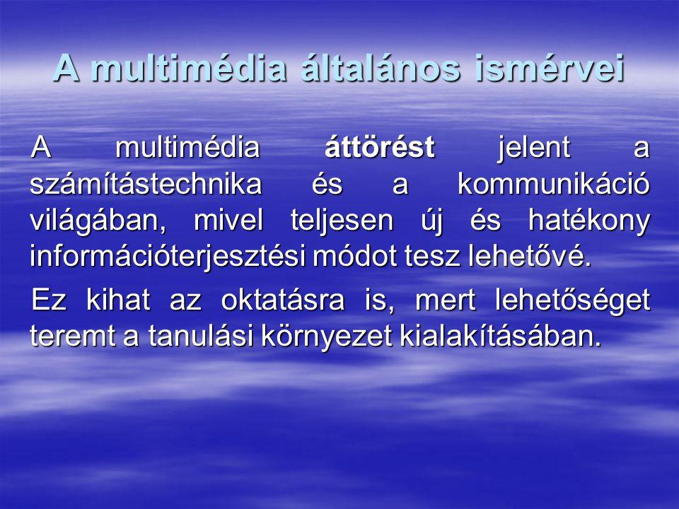 A multimédia általános ismérvei A multimédia áttörést jelent a számítástechnika és a kommunikáció világában, mivel teljesen új és hatékony információterjesztési módot tesz lehetővé.