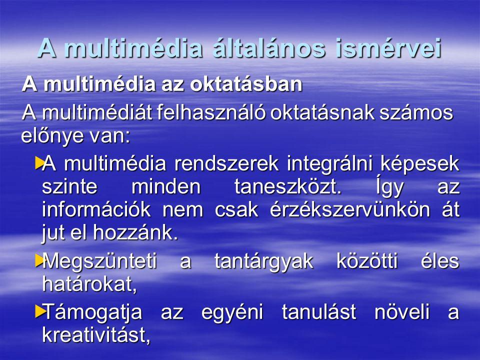 A multimédia általános ismérvei A multimédia az oktatásban A multimédiát felhasználó oktatásnak számos előnye van:  A multimédia rendszerek integrálni képesek szinte minden taneszközt.