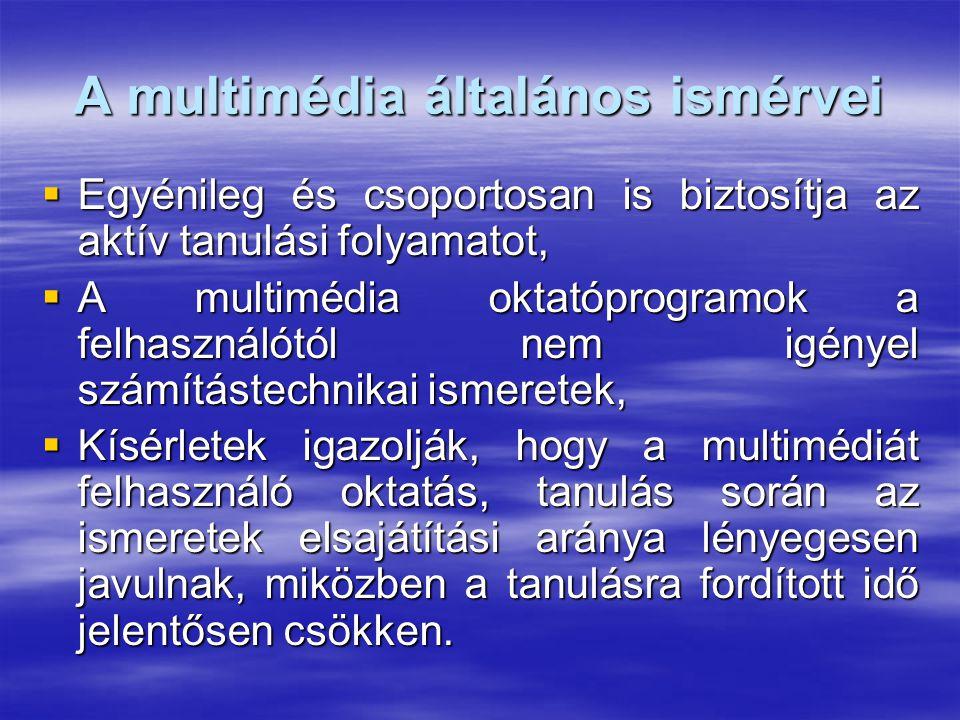 A multimédia általános ismérvei  Egyénileg és csoportosan is biztosítja az aktív tanulási folyamatot,  A multimédia oktatóprogramok a felhasználótól