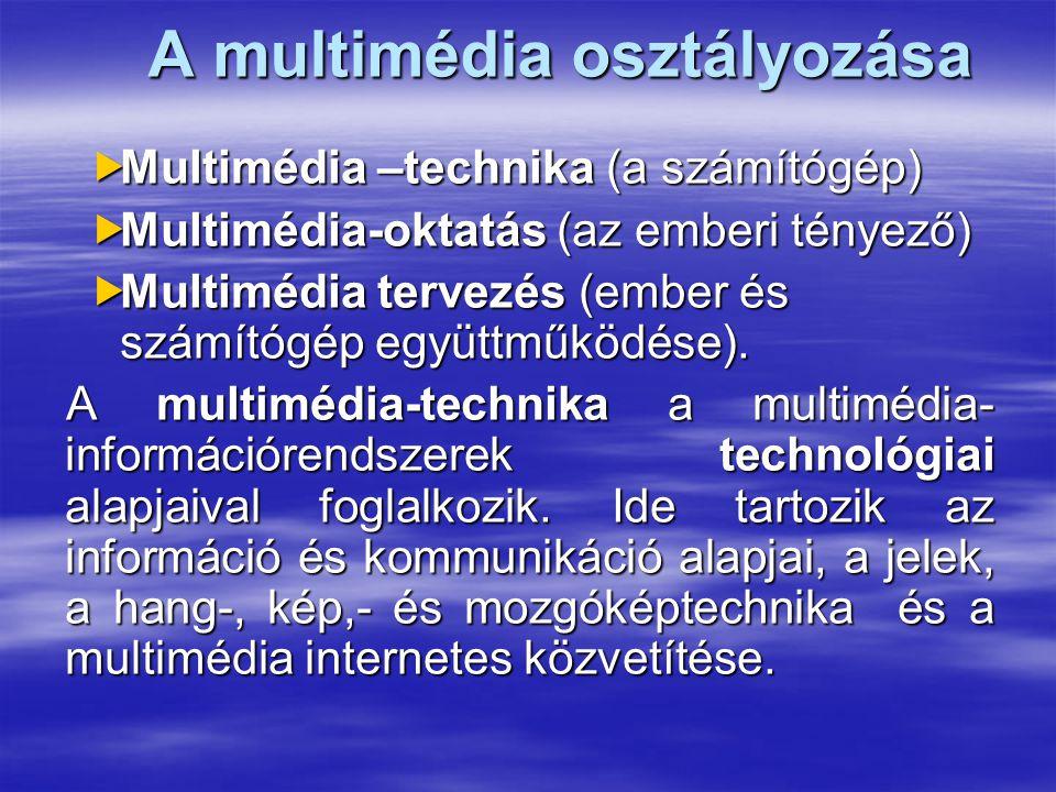 A multimédia osztályozása  Multimédia –technika (a számítógép)  Multimédia-oktatás (az emberi tényező)  Multimédia tervezés (ember és számítógép együttműködése).