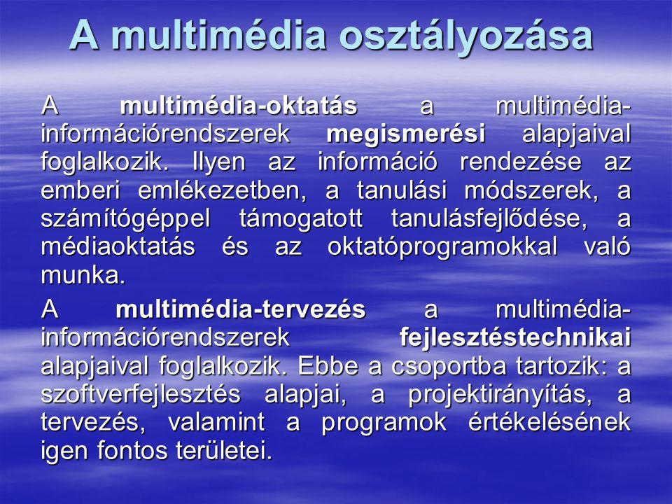 A multimédia osztályozása A multimédia-oktatás a multimédia- információrendszerek megismerési alapjaival foglalkozik. Ilyen az információ rendezése az