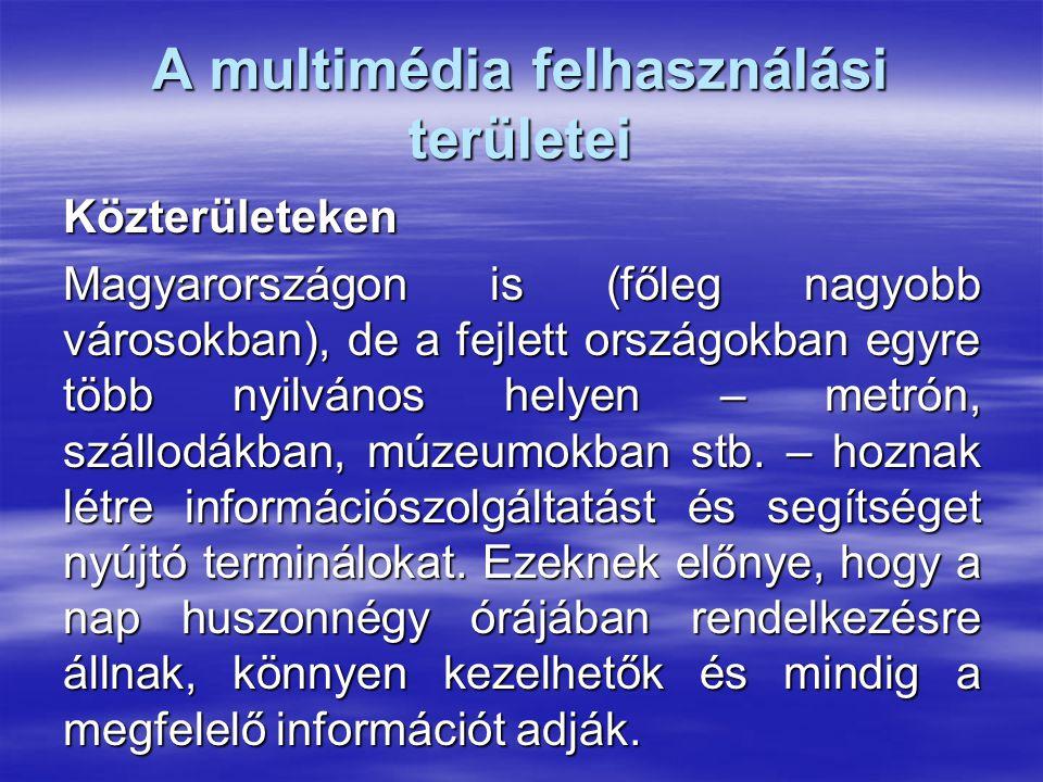 A multimédia felhasználási területei Közterületeken Magyarországon is (főleg nagyobb városokban), de a fejlett országokban egyre több nyilvános helyen – metrón, szállodákban, múzeumokban stb.