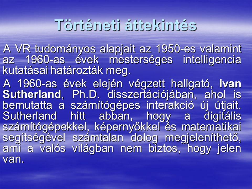 Történeti áttekintés A VR tudományos alapjait az 1950-es valamint az 1960-as évek mesterséges intelligencia kutatásai határozták meg. A 1960-as évek e