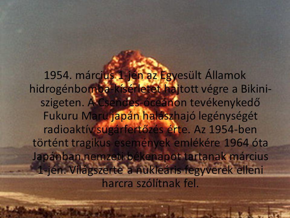 1954. március 1-jén az Egyesült Államok hidrogénbomba-kísérletet hajtott végre a Bikini- szigeten. A Csendes-óceánon tevékenykedő Fukuru Maru japán ha