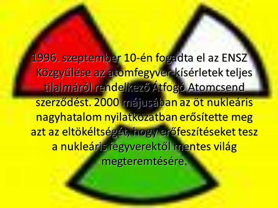 1996. szeptember 10-én fogadta el az ENSZ Közgyűlése az atomfegyver-kísérletek teljes tilalmáról rendelkező Átfogó Atomcsend szerződést. 2000 májusába
