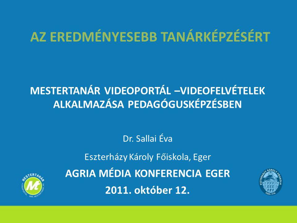 AZ EREDMÉNYESEBB TANÁRKÉPZÉSÉRT MESTERTANÁR VIDEOPORTÁL –VIDEOFELVÉTELEK ALKALMAZÁSA PEDAGÓGUSKÉPZÉSBEN Dr. Sallai Éva Eszterházy Károly Főiskola, Ege