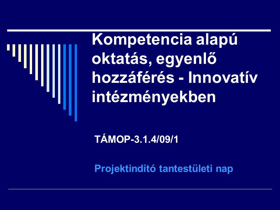 Kompetencia alapú oktatás, egyenlő hozzáférés - Innovatív intézményekben TÁMOP-3.1.4/09/1 Projektindító tantestületi nap