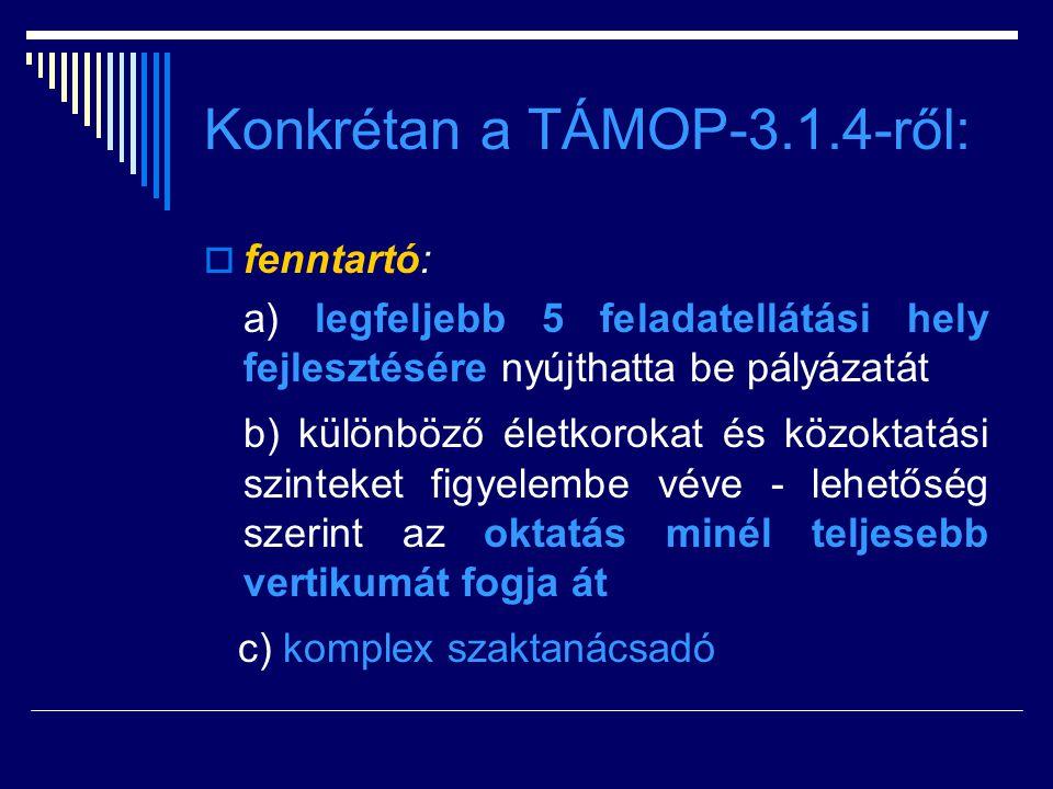Konkrétan a TÁMOP-3.1.4-ről:  fenntartó: a) legfeljebb 5 feladatellátási hely fejlesztésére nyújthatta be pályázatát b) különböző életkorokat és közo
