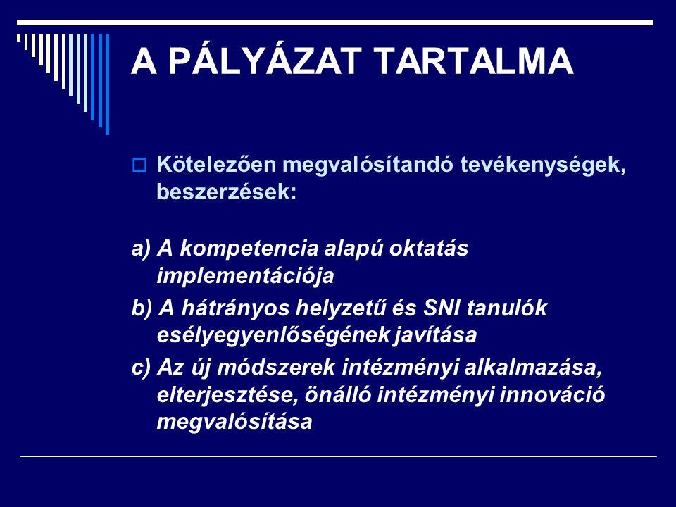 A PÁLYÁZAT TARTALMA  Kötelezően megvalósítandó tevékenységek, beszerzések: a) A kompetencia alapú oktatás implementációja b) A hátrányos helyzetű és