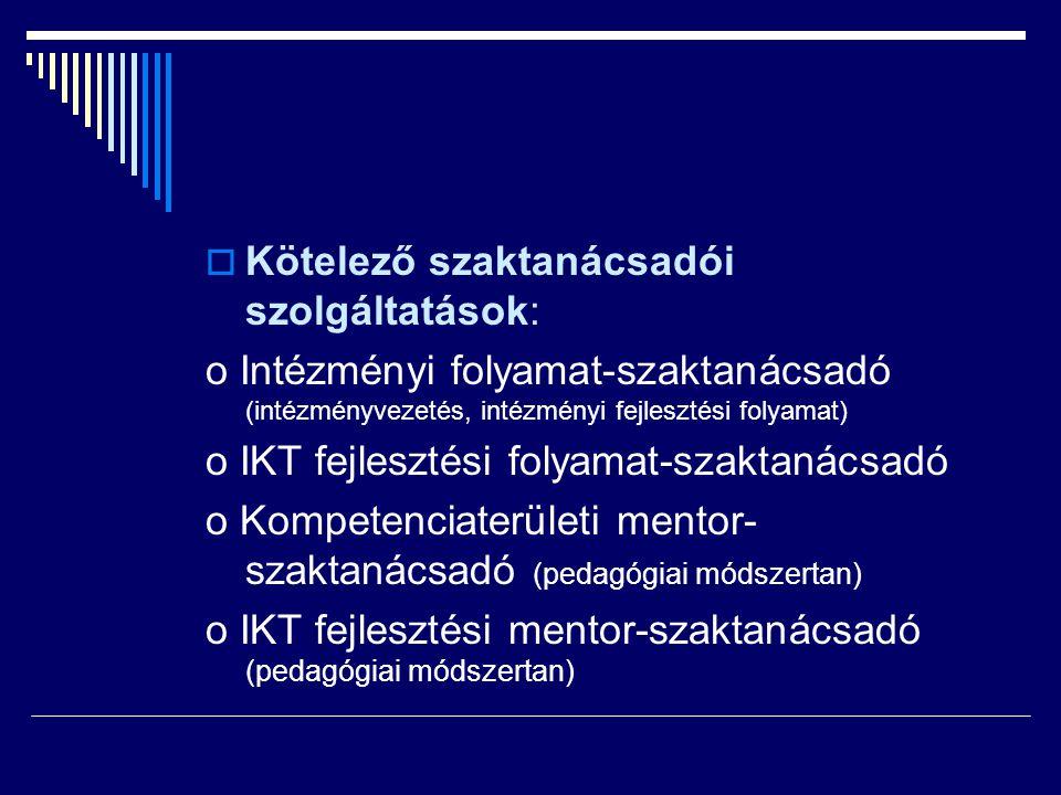  Kötelező szaktanácsadói szolgáltatások: o Intézményi folyamat-szaktanácsadó (intézményvezetés, intézményi fejlesztési folyamat) o IKT fejlesztési fo