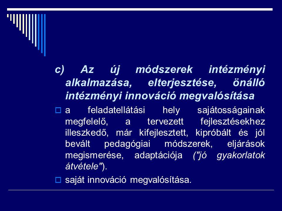 c) Az új módszerek intézményi alkalmazása, elterjesztése, önálló intézményi innováció megvalósítása  a feladatellátási hely sajátosságainak megfelelő