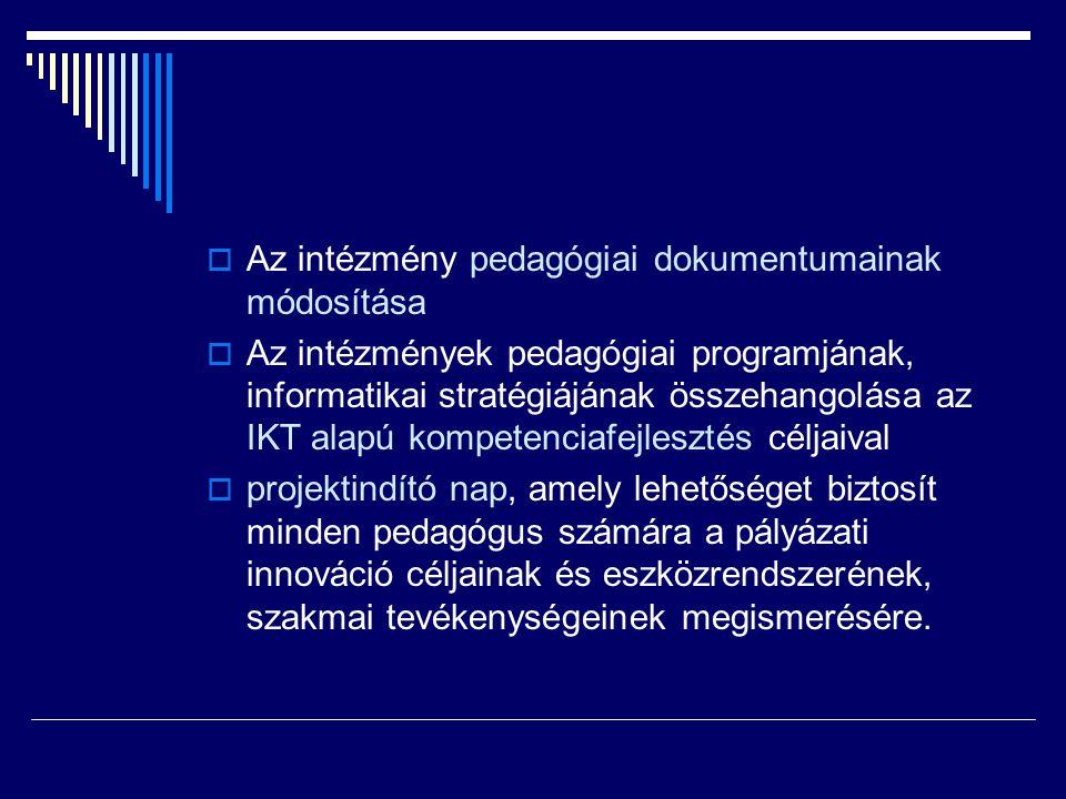  Az intézmény pedagógiai dokumentumainak módosítása  Az intézmények pedagógiai programjának, informatikai stratégiájának összehangolása az IKT alapú
