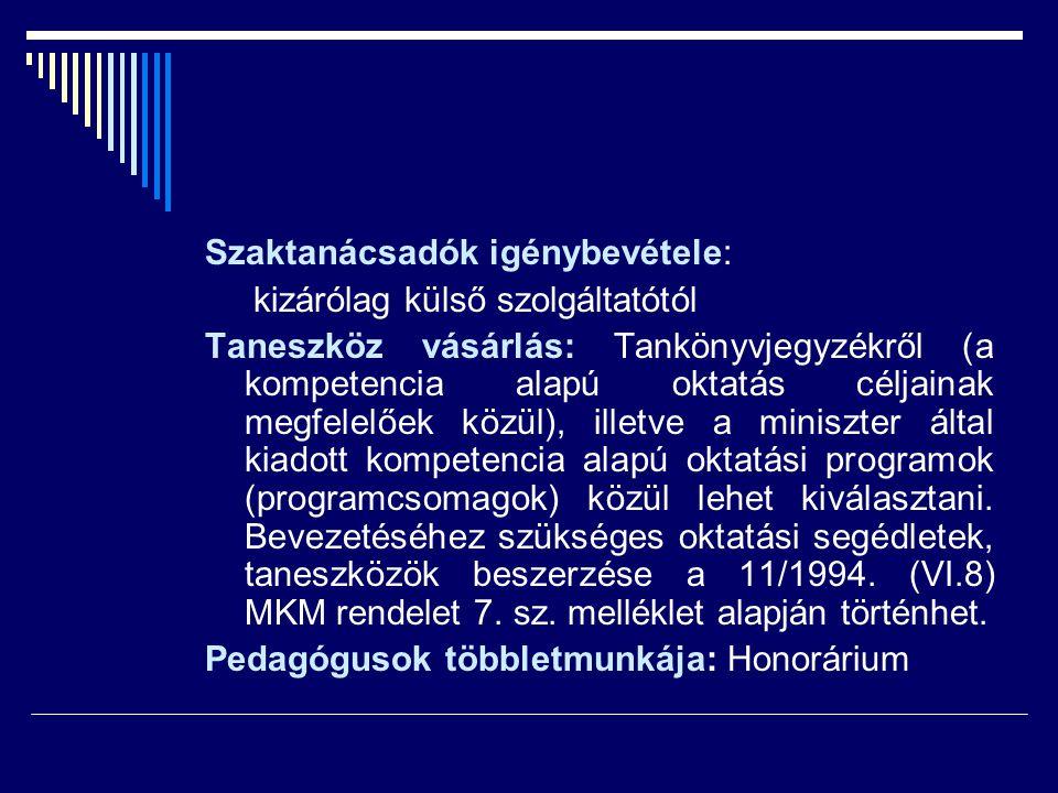 Szaktanácsadók igénybevétele: kizárólag külső szolgáltatótól Taneszköz vásárlás: Tankönyvjegyzékről (a kompetencia alapú oktatás céljainak megfelelőek
