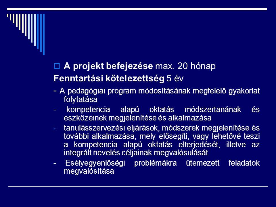  A projekt befejezése max. 20 hónap Fenntartási kötelezettség 5 év - A pedagógiai program módosításának megfelelő gyakorlat folytatása - kompetencia