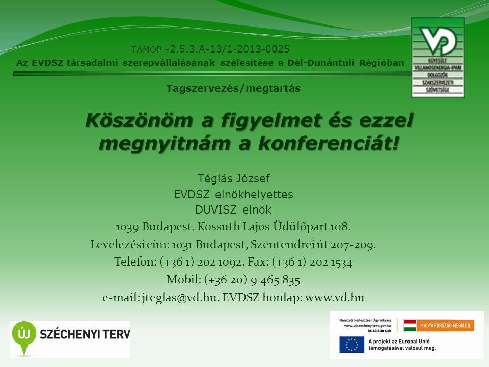 TÁMOP -2.5.3.A-13/1-2013-0025 Az EVDSZ társadalmi szerepvállalásának szélesítése a Dél-Dunántúli Régióban 9 Tagszervezés/megtartás Köszönöm a figyelmet és ezzel megnyitnám a konferenciát.