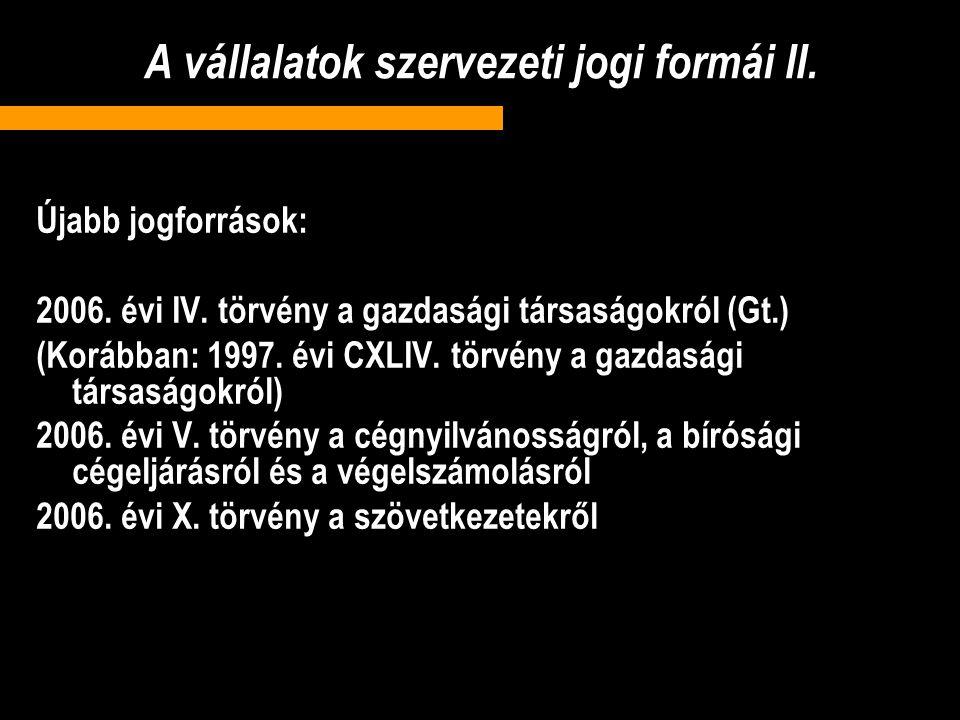A vállalatok szervezeti jogi formái II.Újabb jogforrások: 2006.