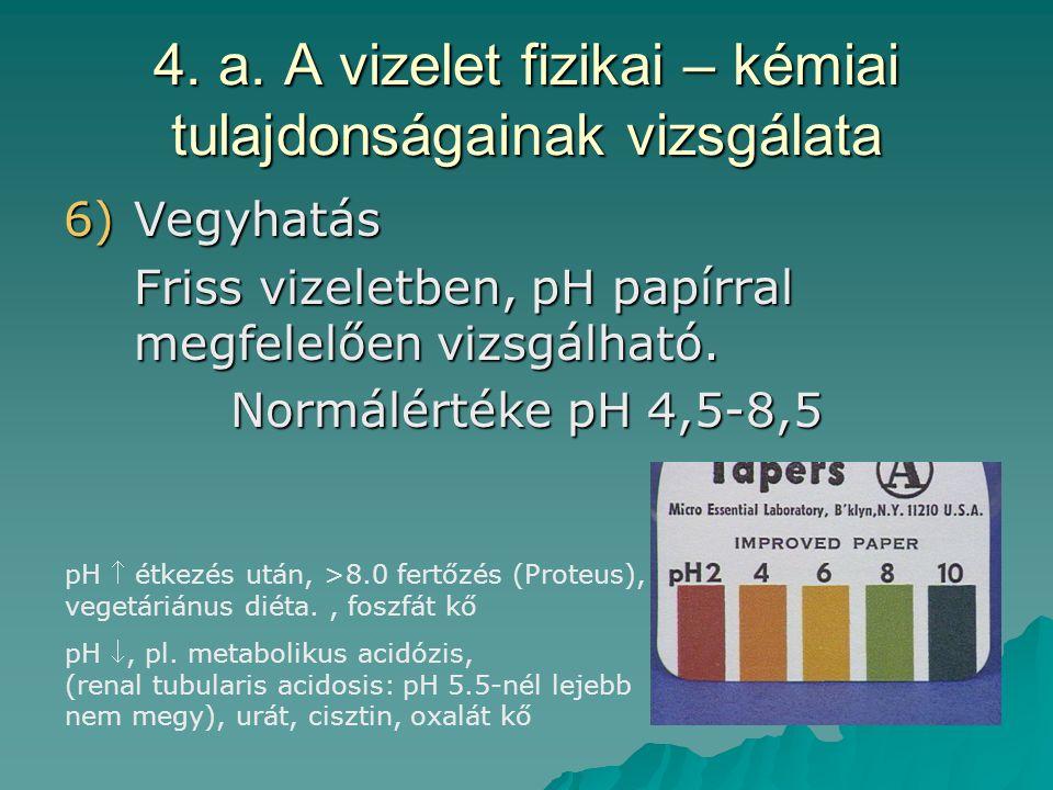 4. a. A vizelet fizikai – kémiai tulajdonságainak vizsgálata 6)Vegyhatás Friss vizeletben, pH papírral megfelelően vizsgálható. Normálértéke pH 4,5-8,