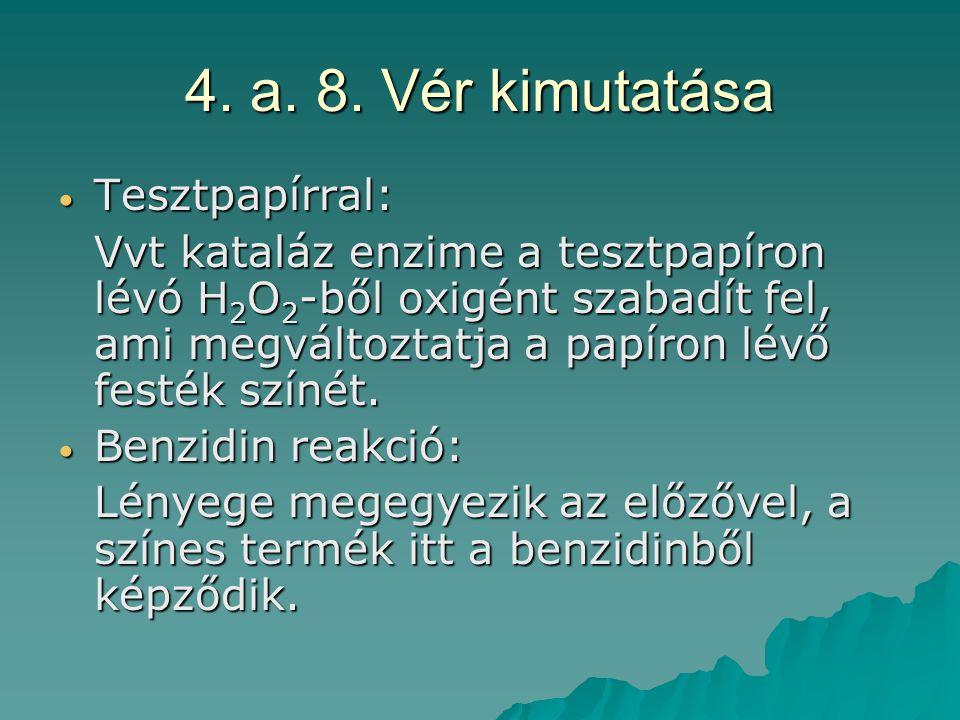 4. a. 8. Vér kimutatása Tesztpapírral: Tesztpapírral: Vvt kataláz enzime a tesztpapíron lévó H 2 O 2 -ből oxigént szabadít fel, ami megváltoztatja a p
