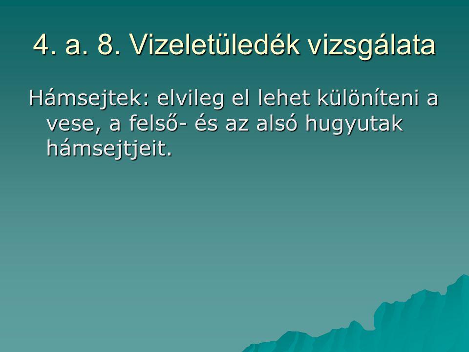 4. a. 8. Vizeletüledék vizsgálata Hámsejtek: elvileg el lehet különíteni a vese, a felső- és az alsó hugyutak hámsejtjeit.