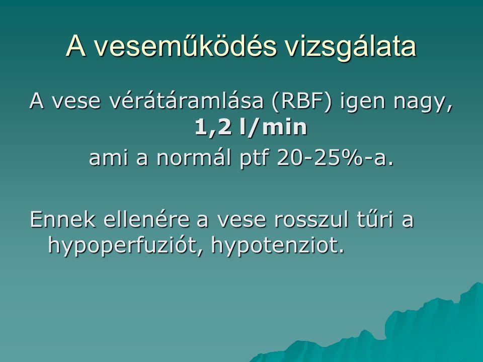 A veseműködés vizsgálata A vese vérátáramlása (RBF) igen nagy, 1,2 l/min ami a normál ptf 20-25%-a. Ennek ellenére a vese rosszul tűri a hypoperfuziót