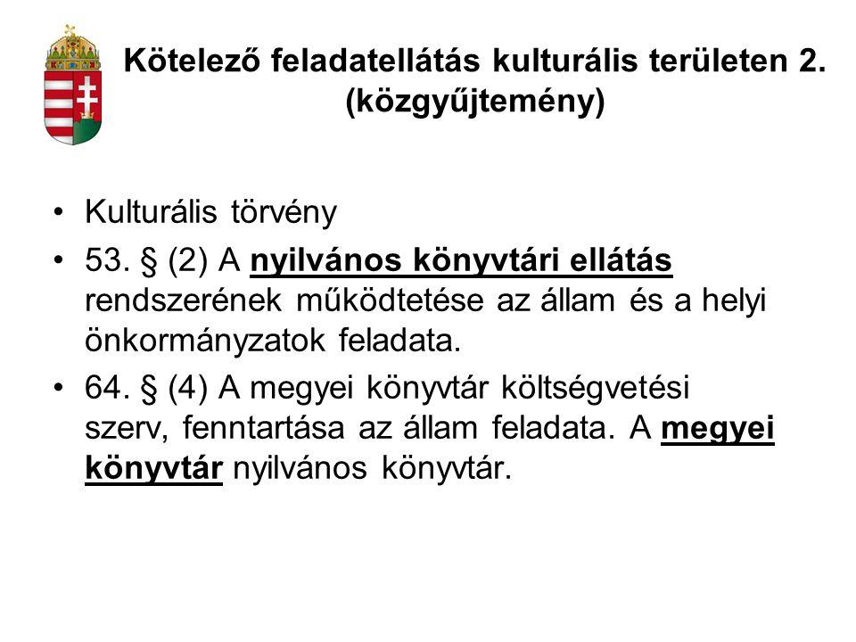 Kulturális törvény 53. § (2) A nyilvános könyvtári ellátás rendszerének működtetése az állam és a helyi önkormányzatok feladata. 64. § (4) A megyei kö