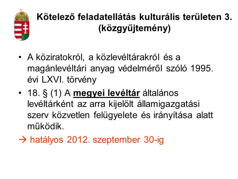 A köziratokról, a közlevéltárakról és a magánlevéltári anyag védelméről szóló 1995. évi LXVI. törvény 18. § (1) A megyei levéltár általános levéltárké