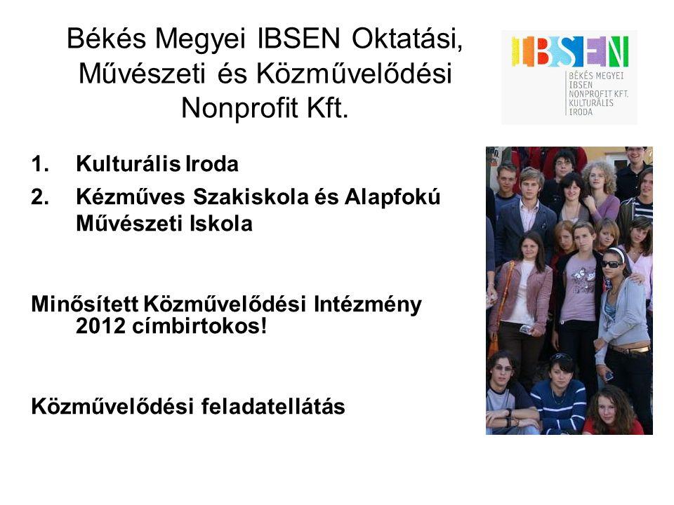 Békés Megyei IBSEN Oktatási, Művészeti és Közművelődési Nonprofit Kft. 1.Kulturális Iroda 2.Kézműves Szakiskola és Alapfokú Művészeti Iskola Minősítet