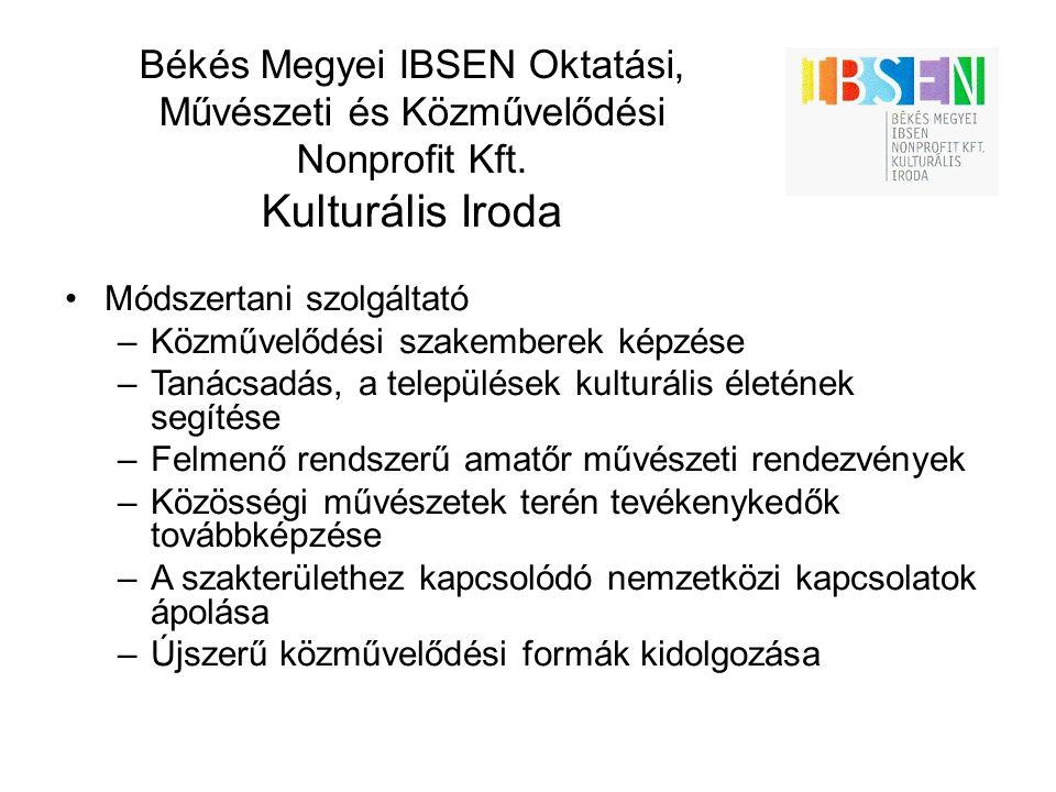 Békés Megyei IBSEN Oktatási, Művészeti és Közművelődési Nonprofit Kft. Kulturális Iroda Módszertani szolgáltató –Közművelődési szakemberek képzése –Ta